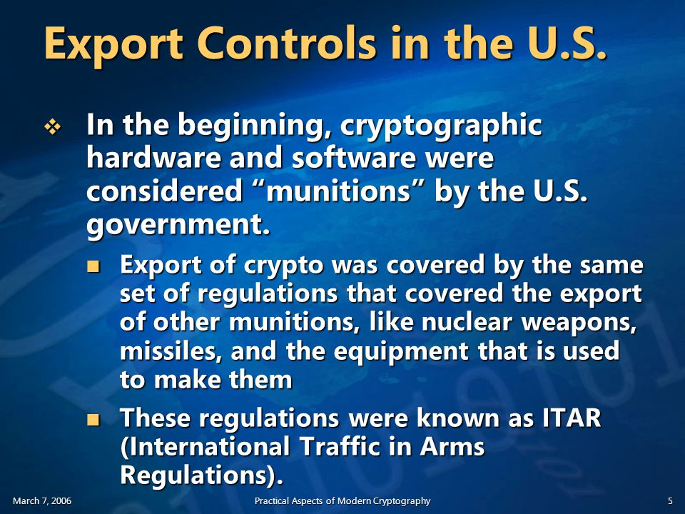 March 7, 2006Practical Aspects of Modern Cryptography5 Export Controls in the U.S.
