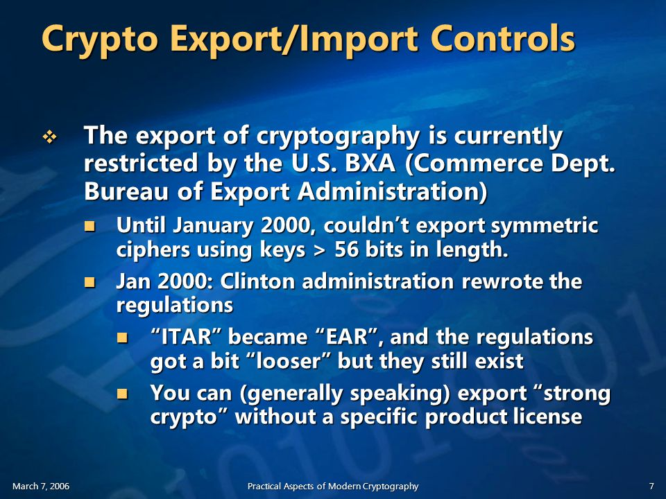 March 7, 2006Practical Aspects of Modern Cryptography7 Crypto Export/Import Controls  The export of cryptography is currently restricted by the U.S.