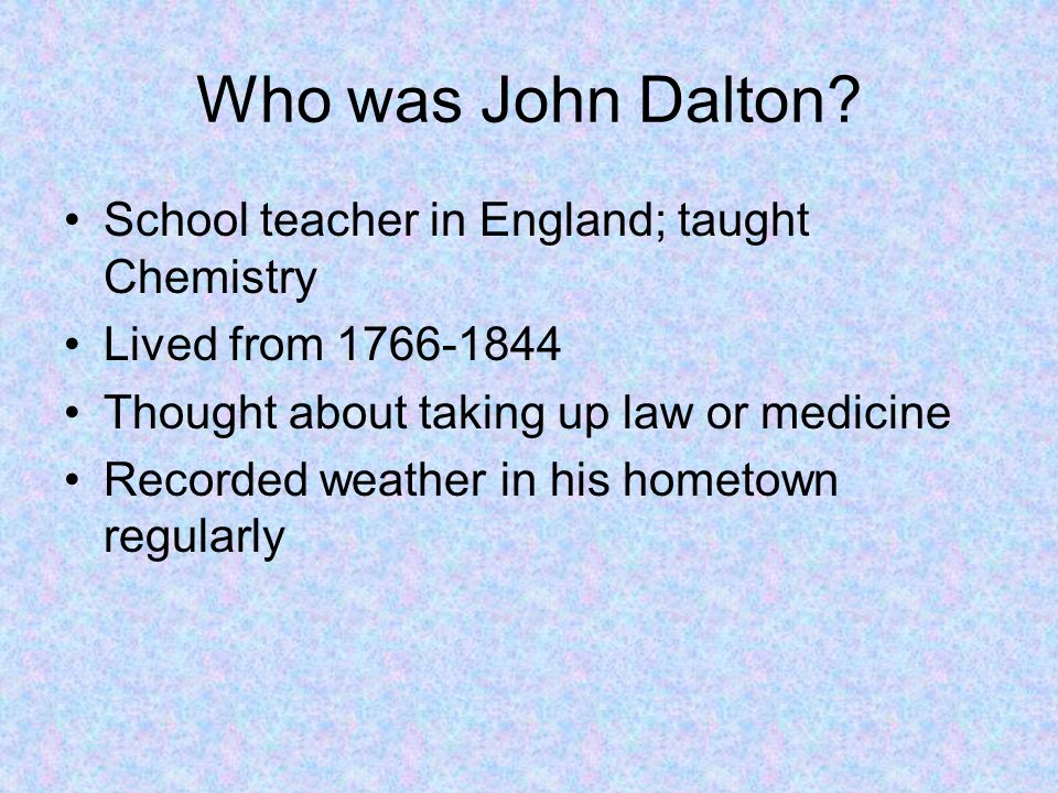 John Dalton's Theory Ideas similar to Democritus Took Democritus' theory and tried proving it true Dalton's Atomic Theory (see handout) Theory supports conservation of mass However, not all of it was true Thought that atoms couldn't be broken down into smaller parts (protons, neutrons, and electrons) Didn't know that atoms of an element could have different properties (mass)