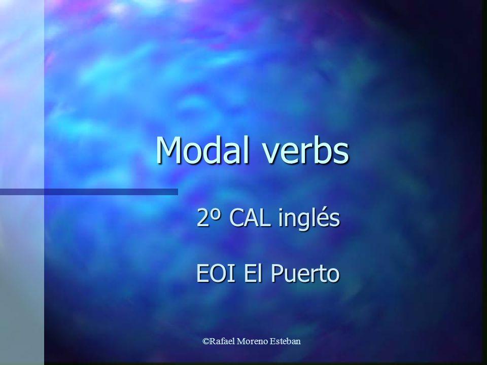 ©Rafael Moreno Esteban Modal verbs 2º CAL inglés EOI El Puerto
