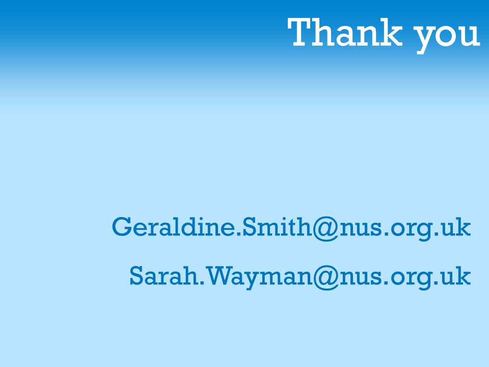 Thank you Geraldine.Smith@nus.org.uk Sarah.Wayman@nus.org.uk