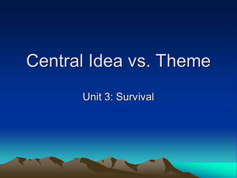 Central Idea vs. Theme Unit 3: Survival