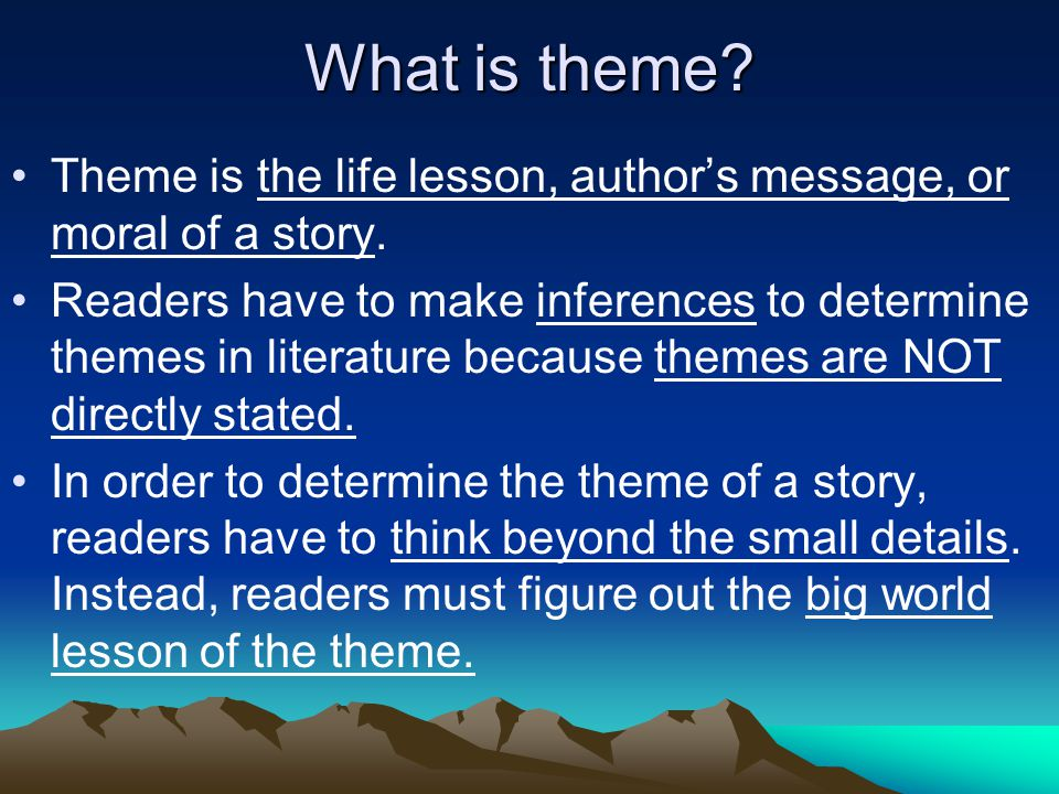 What is theme.Theme IS NOT the same as central idea.