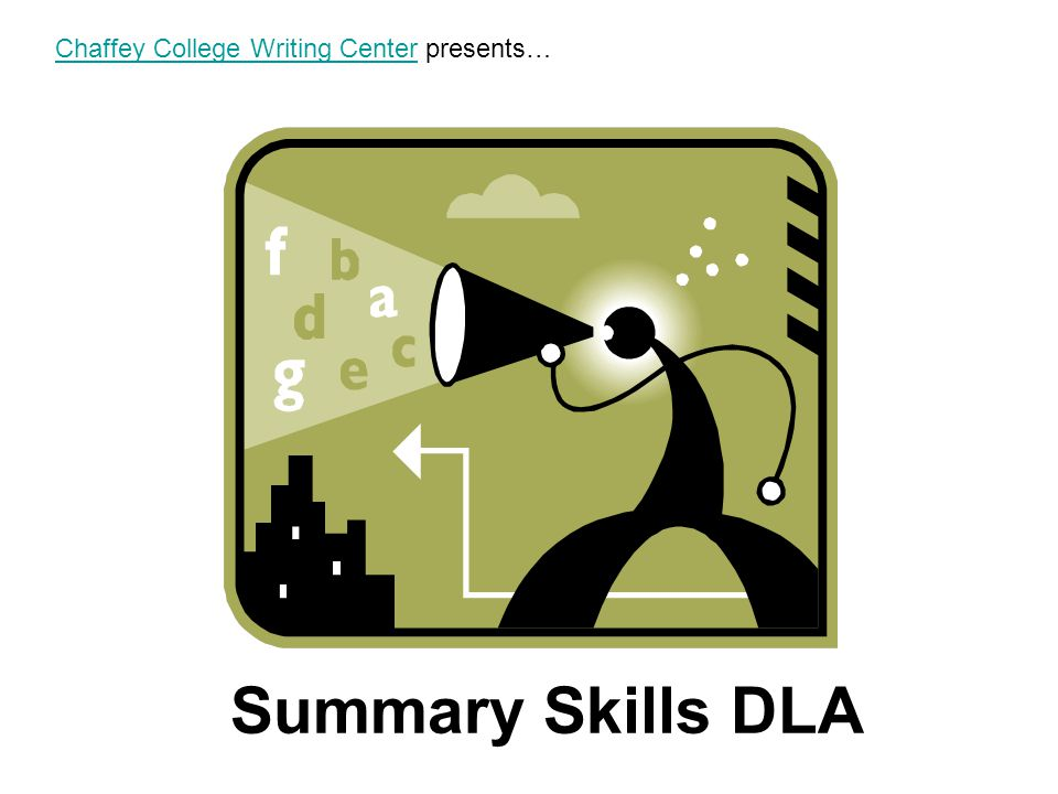 Summary Skills DLA Chaffey College Writing CenterChaffey College Writing Center presents…