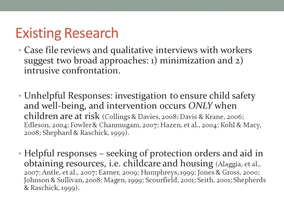 Study Purpose & Sample Purpose: Examine the interactions that occur between women who have experienced IPV and the Canadian child welfare system In-depth interviews as part of a larger project: Spring 2008: 12 women from Northern British Columbia Spring – Summer 2009: 62 women from Winnipeg 74 women: 33 aboriginal, 26 white, 4 black, and 8 Métis women.