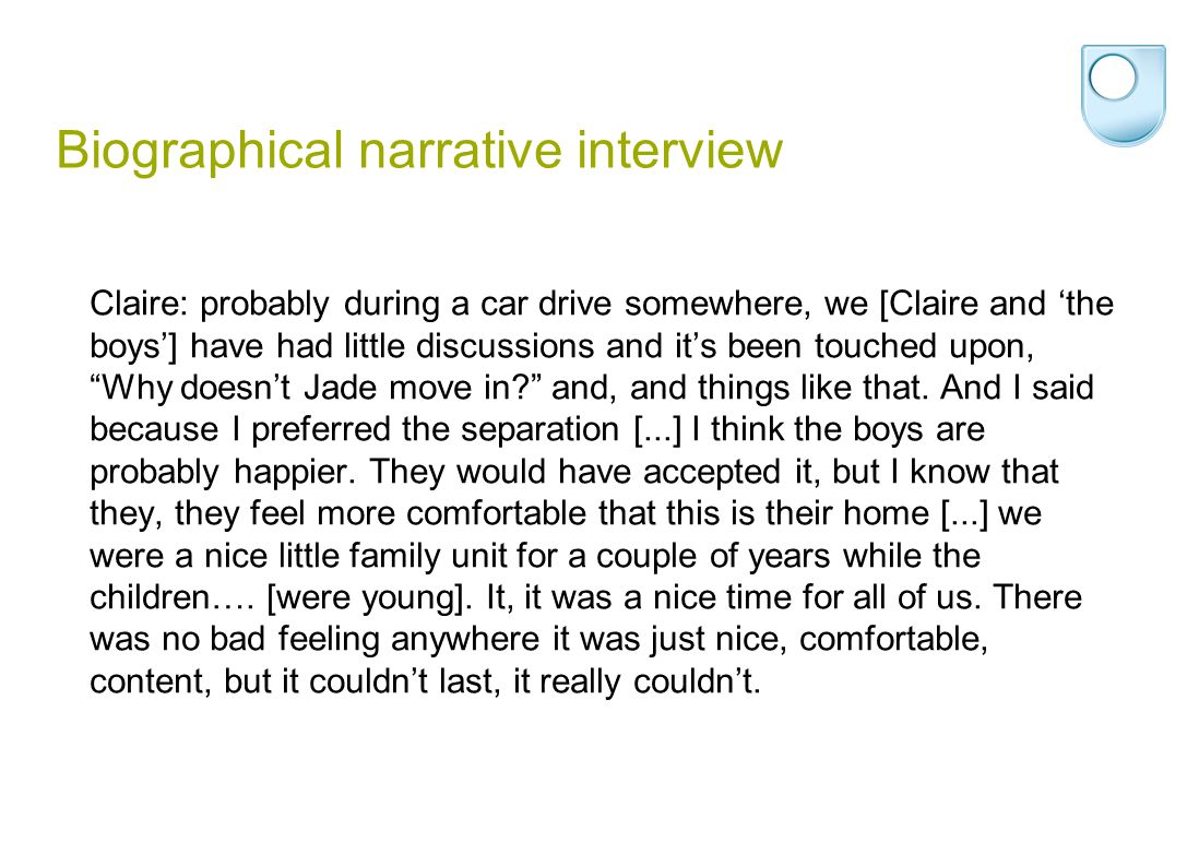Biographical narrative interview Claire: probably during a car drive somewhere, we [Claire and 'the boys'] have had little discussions and it's been touched upon, Why doesn't Jade move in and, and things like that.