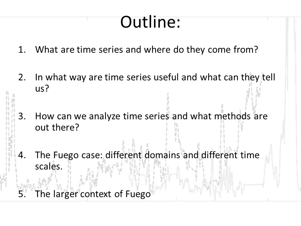Outline: 1.What are time series and where do they come from.