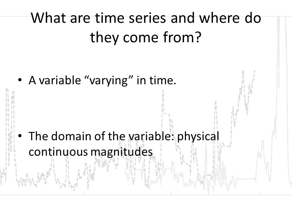 Correlation between time series If they share some phenomenological (causal?) relationship, chances are that they may vary together (co-vary) Volcanologists (and other geo-scientists) try this a lot!