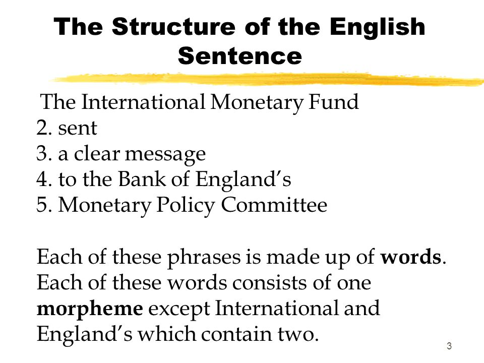 2 The Structure of the English Sentence The International Monetary Fund sent a clear message to the Bank of England's Monetary Policy Committee.