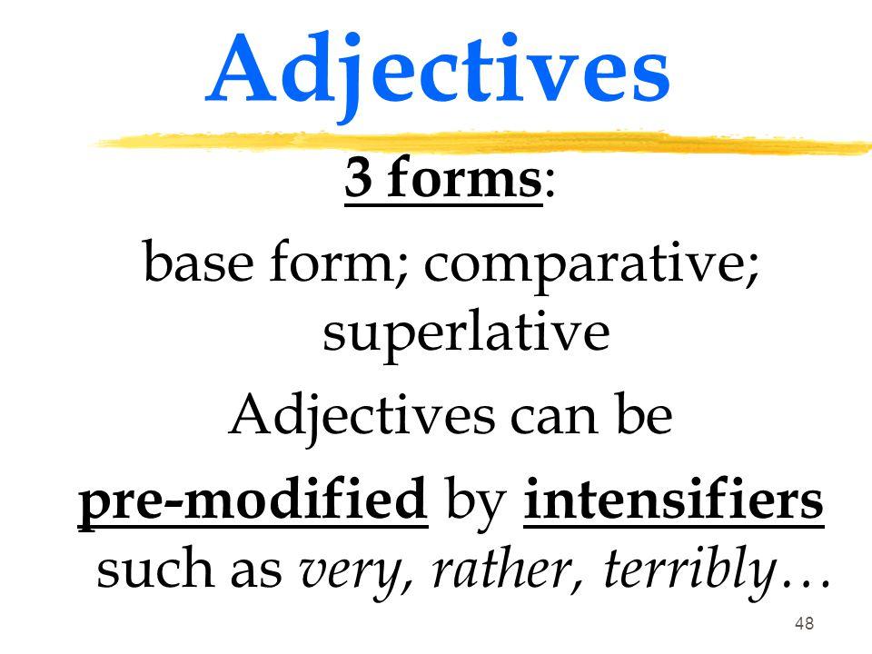 47 Adjectives Adjectives express some quality of a noun or pronoun.