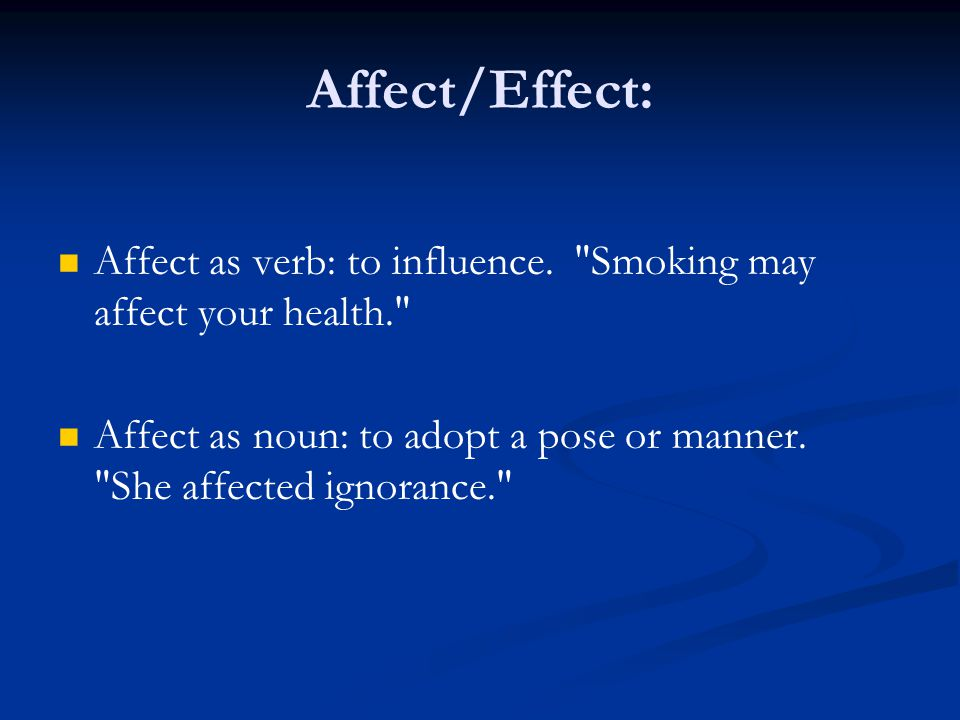 Affect/Effect: Affect as verb: to influence.