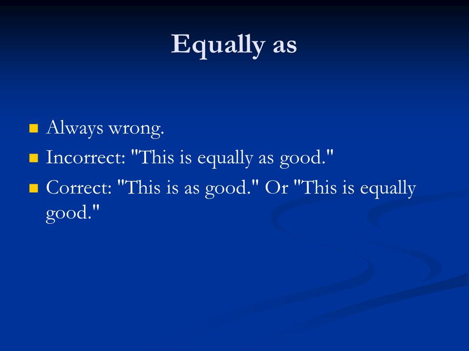Equally as Always wrong. Incorrect: