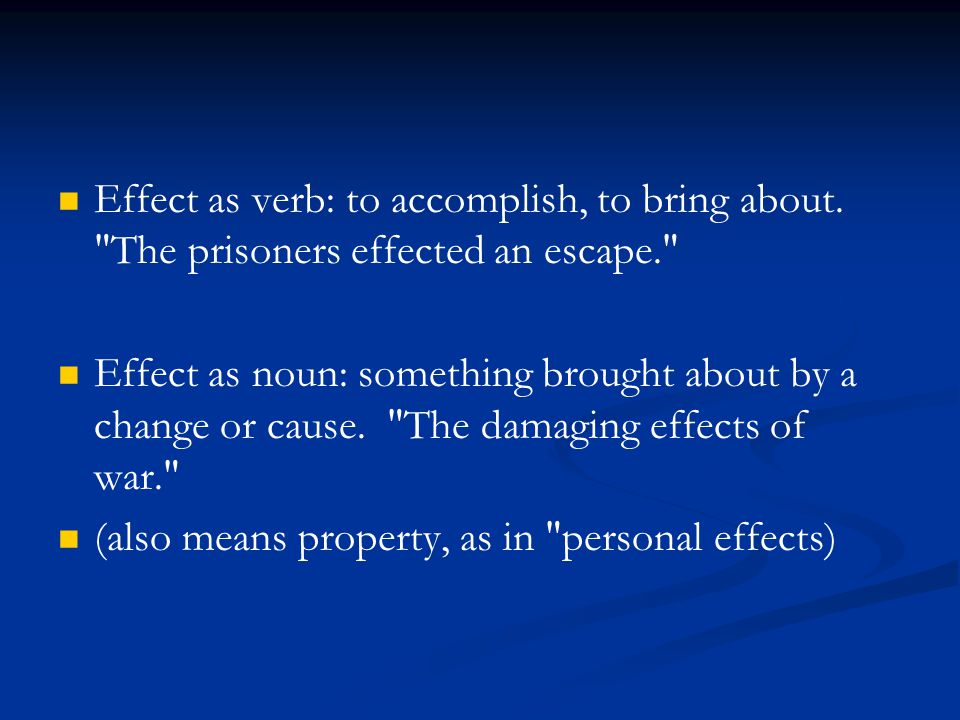 Effect as verb: to accomplish, to bring about.