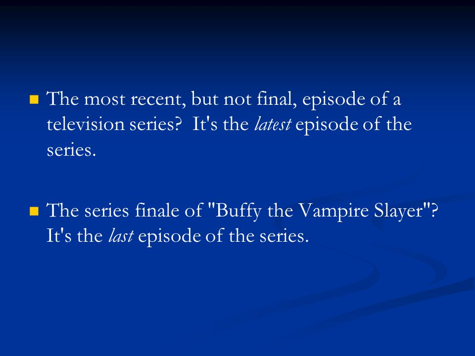 The most recent, but not final, episode of a television series? It's the latest episode of the series. The series finale of