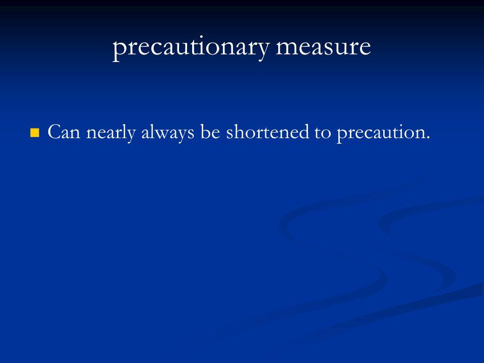 precautionary measure Can nearly always be shortened to precaution.