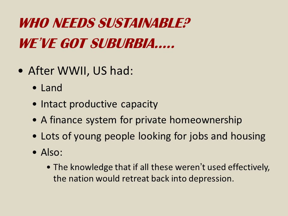 WHO NEEDS SUSTAINABLE.WE'VE GOT SUBURBIA…..