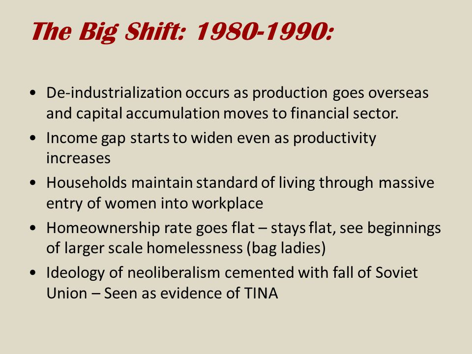 The Big Shift: 1980-1990: De-industrialization occurs as production goes overseas and capital accumulation moves to financial sector.
