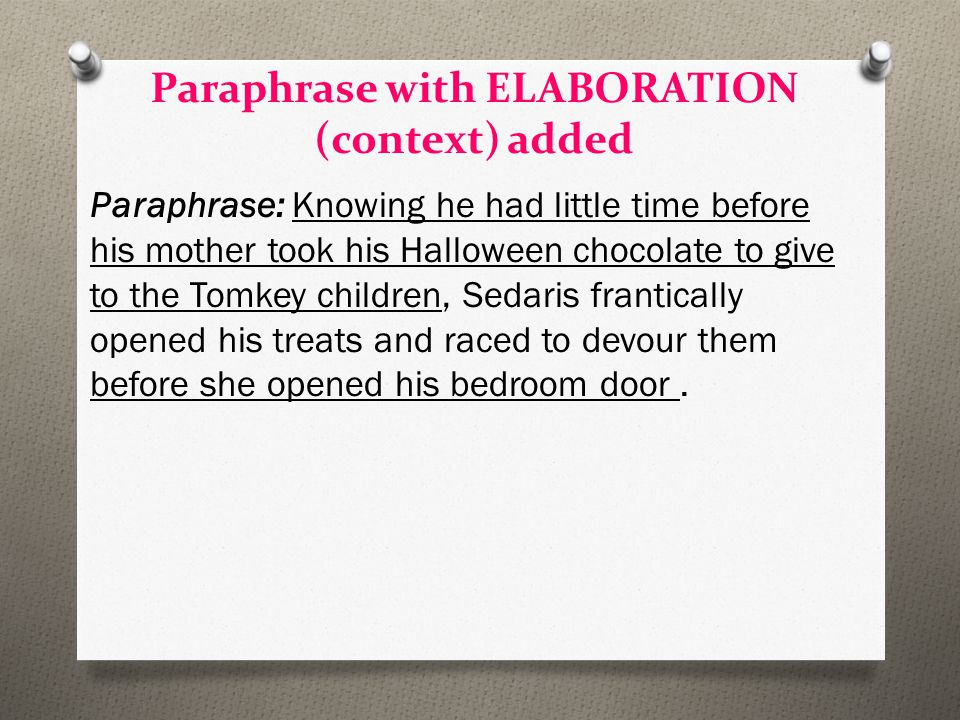 Paraphrase with ELABORATION (context) added Paraphrase: Knowing he had little time before his mother took his Halloween chocolate to give to the Tomke
