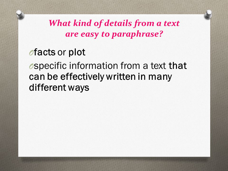 What kind of details from a text are easy to paraphrase.