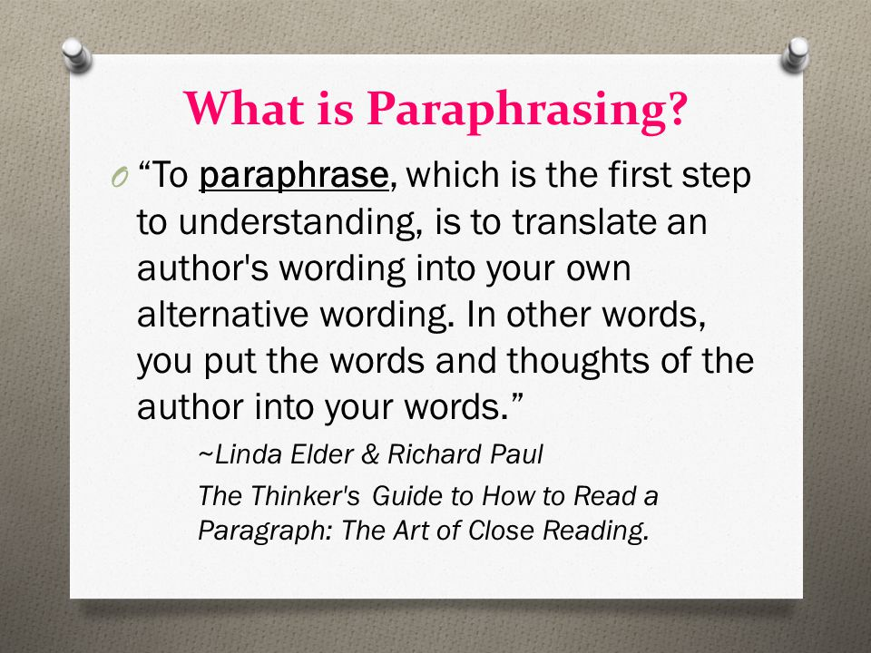 "What is Paraphrasing? O ""To paraphrase, which is the first step to understanding, is to translate an author's wording into your own alternative wordin"