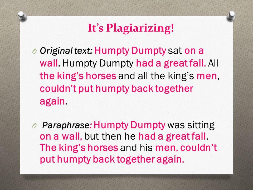 It's Plagiarizing. O Original text: Humpty Dumpty sat on a wall.