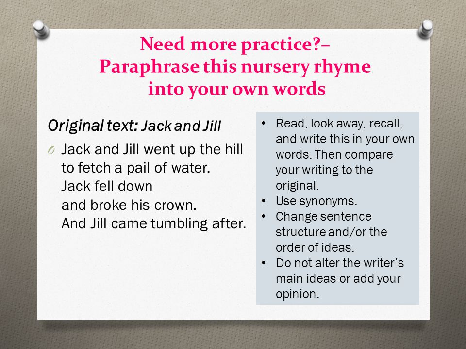 Need more practice?– Paraphrase this nursery rhyme into your own words Original text: Jack and Jill O Jack and Jill went up the hill to fetch a pail o