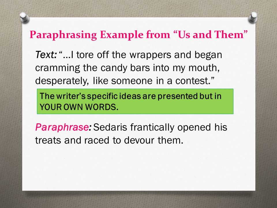"Paraphrasing Example from ""Us and Them"" Text: ""…I tore off the wrappers and began cramming the candy bars into my mouth, desperately, like someone in"