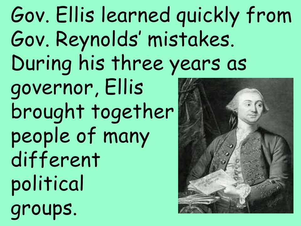 22 Gov. Ellis learned quickly from Gov. Reynolds' mistakes. During his three years as governor, Ellis brought together people of many different politi