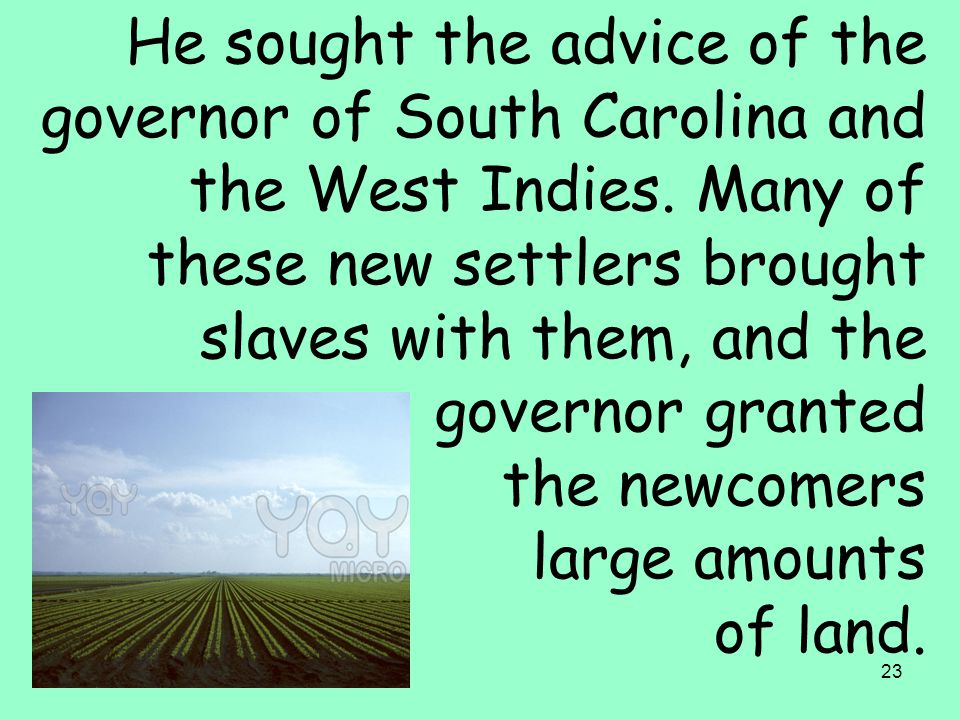23 He sought the advice of the governor of South Carolina and the West Indies.