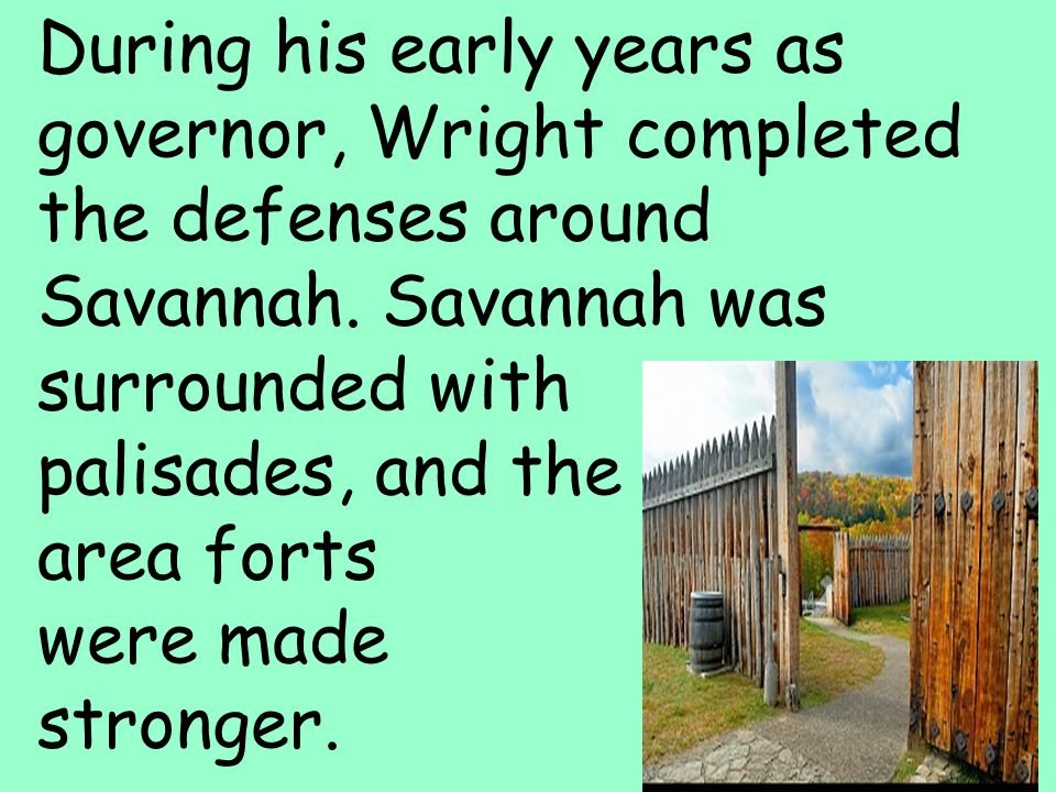 32 During his early years as governor, Wright completed the defenses around Savannah.