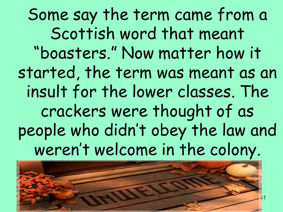 41 Some say the term came from a Scottish word that meant boasters. Now matter how it started, the term was meant as an insult for the lower classes.