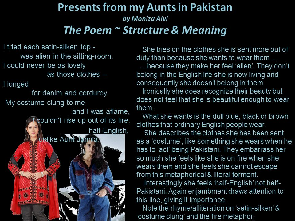 Presents from my Aunts in Pakistan by Moniza Alvi The Poem ~ Structure & Meaning She tries on the clothes she is sent more out of duty than because sh