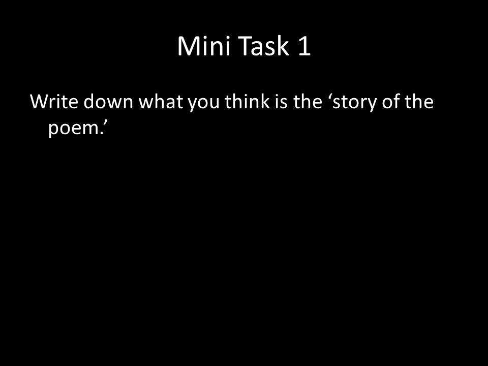 Mini Task 1 Write down what you think is the 'story of the poem.'