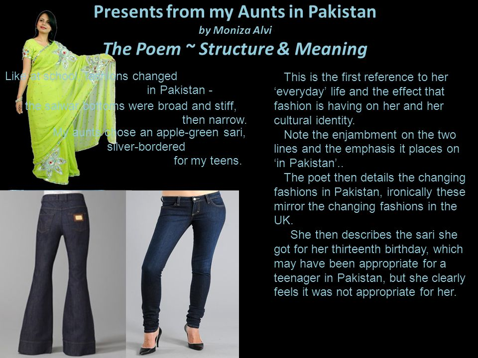 Presents from my Aunts in Pakistan by Moniza Alvi The Poem ~ Structure & Meaning This is the first reference to her 'everyday' life and the effect tha