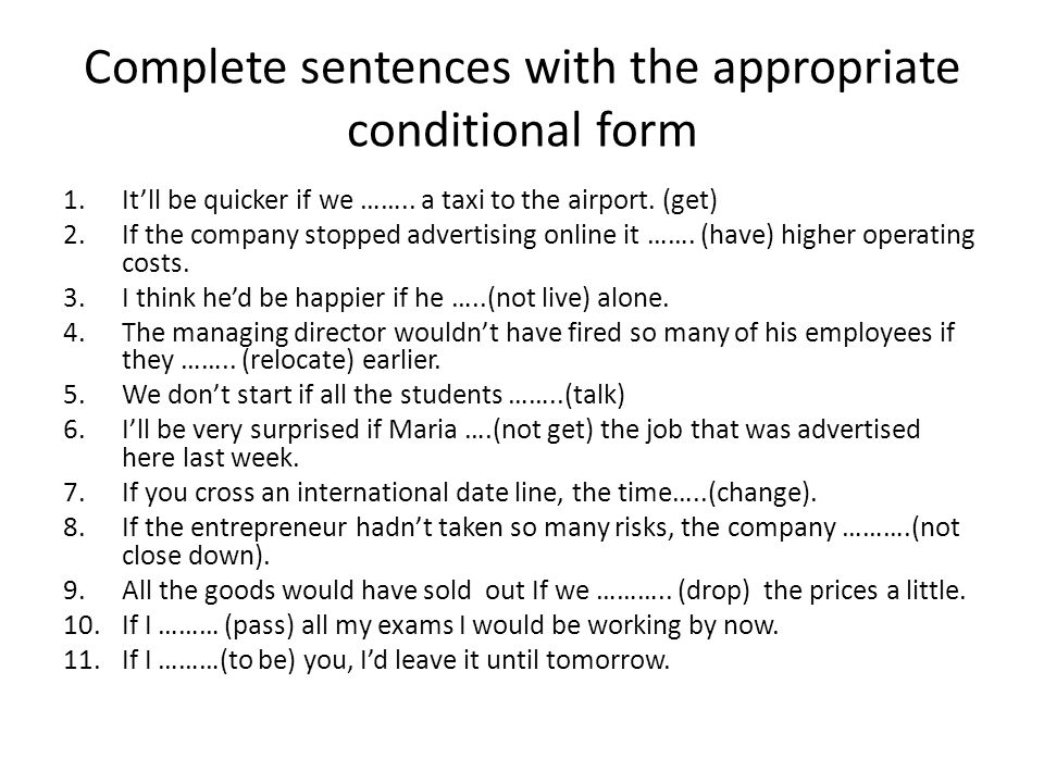 Complete sentences with the appropriate conditional form 1.It'll be quicker if we ……..