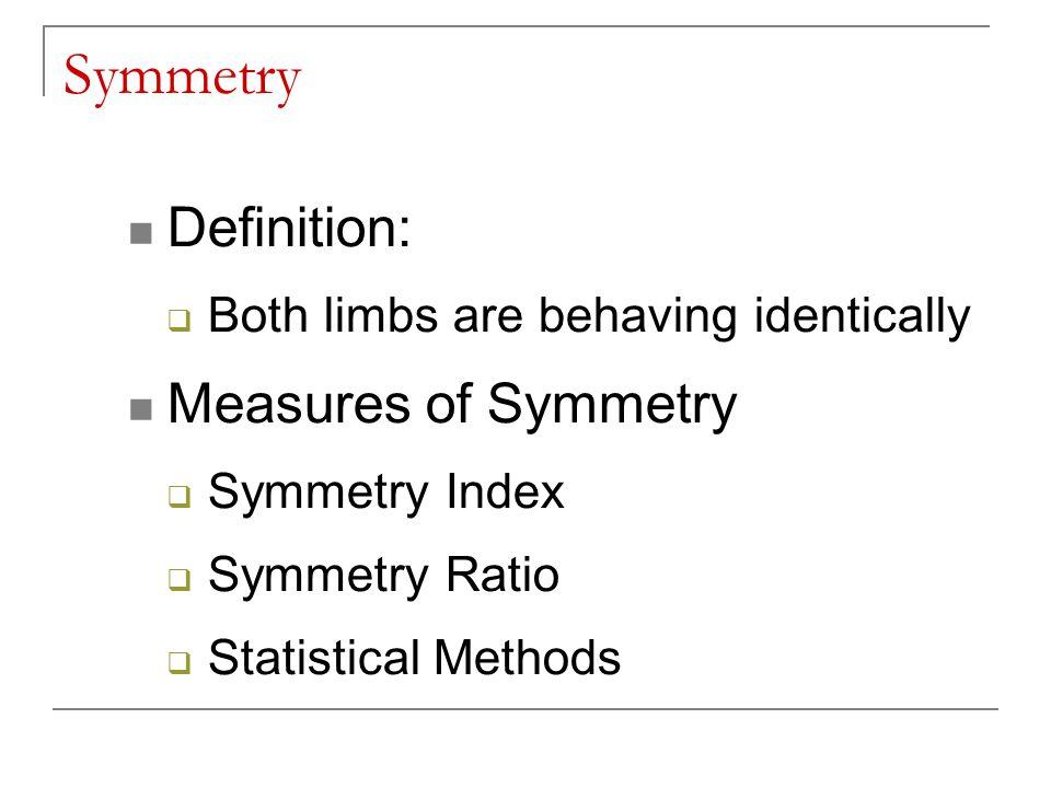 Symmetry Measures Trend Symmetry Quantifies waveform shape similarity Range Amplitude Ratio Quantifies differences in the range of motion of each limb Range Offset Quantifies differences in the mean position of each limb