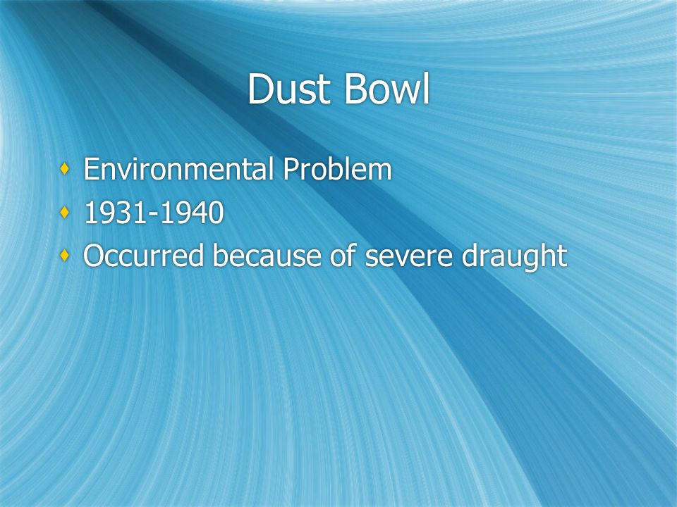 Dust Bowl  Environmental Problem  1931-1940  Occurred because of severe draught  Environmental Problem  1931-1940  Occurred because of severe draught