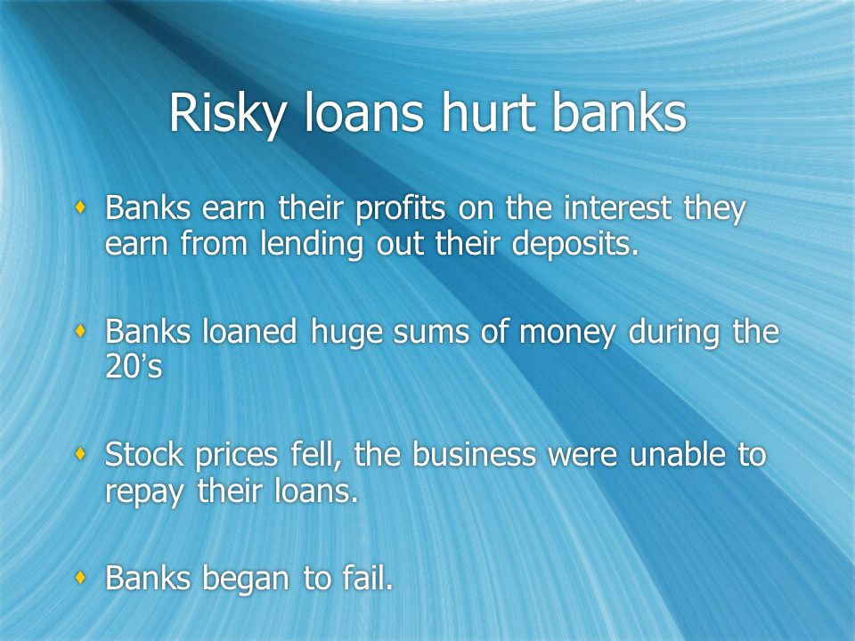 Risky loans hurt banks  Banks earn their profits on the interest they earn from lending out their deposits.