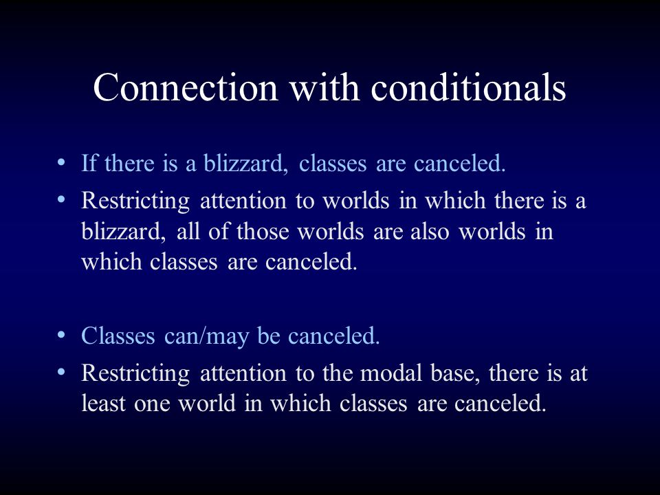 Connection with conditionals If there is a blizzard, classes are canceled.