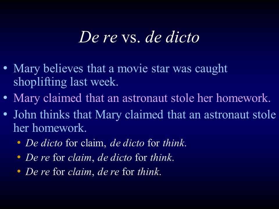 De re vs. de dicto Mary believes that a movie star was caught shoplifting last week.