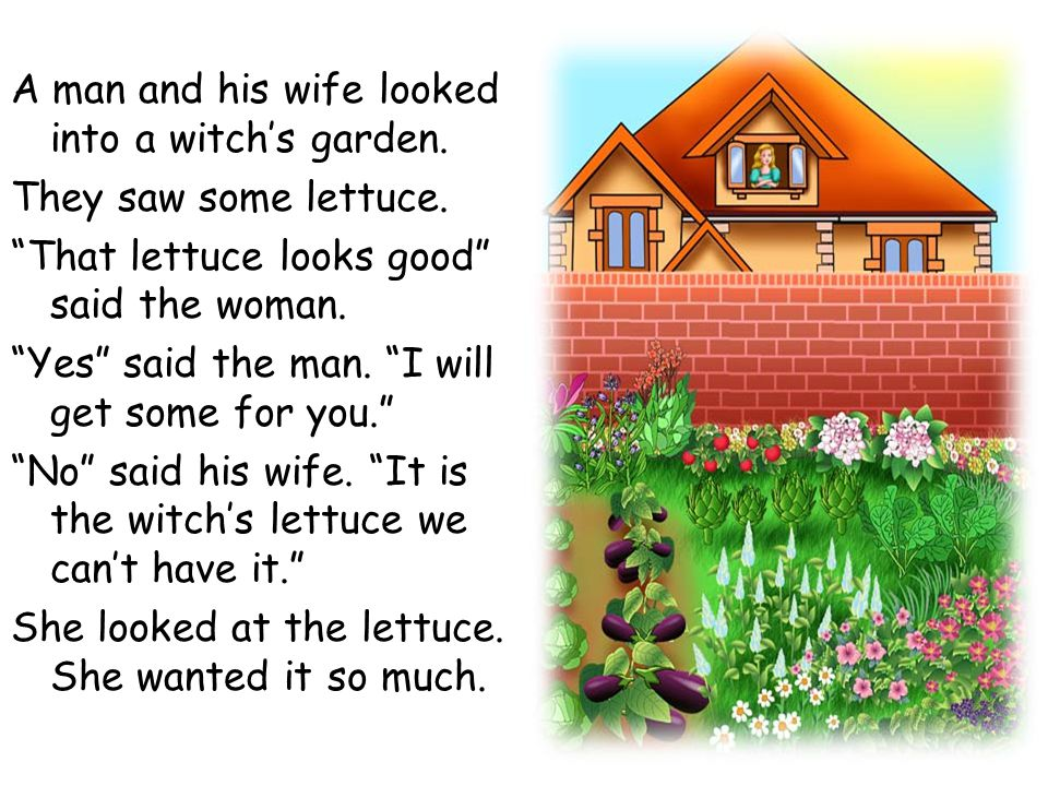 Soon the woman became sick. I will get some lettuce for you my dear wife, said the man.