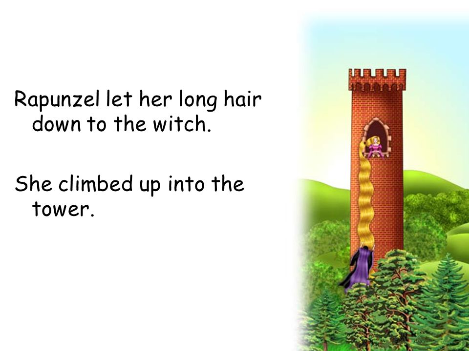 Rapunzel let her long hair down to the witch. She climbed up into the tower.