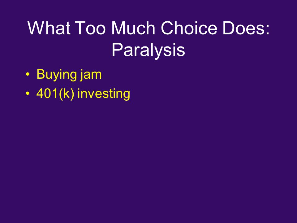 What Too Much Choice Does: Paralysis Buying jam 401(k) investing
