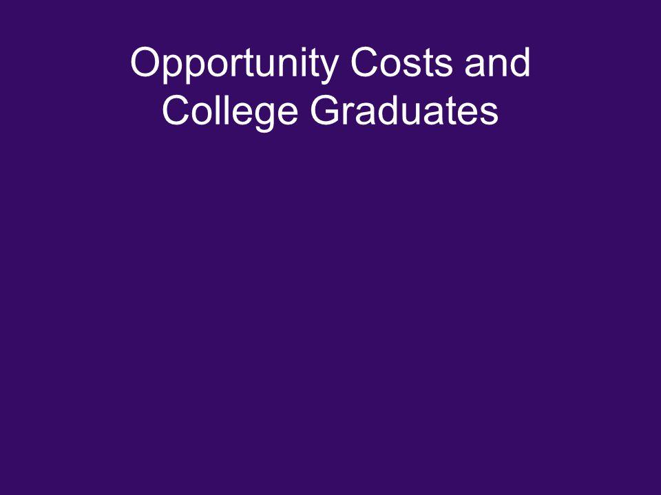 Opportunity Costs and College Graduates