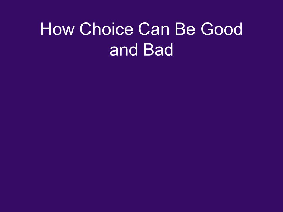 How Choice Can Be Good and Bad