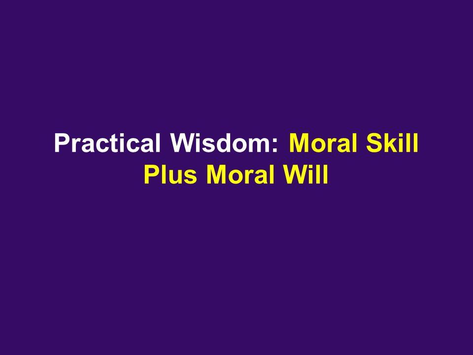Practical Wisdom: Moral Skill Plus Moral Will