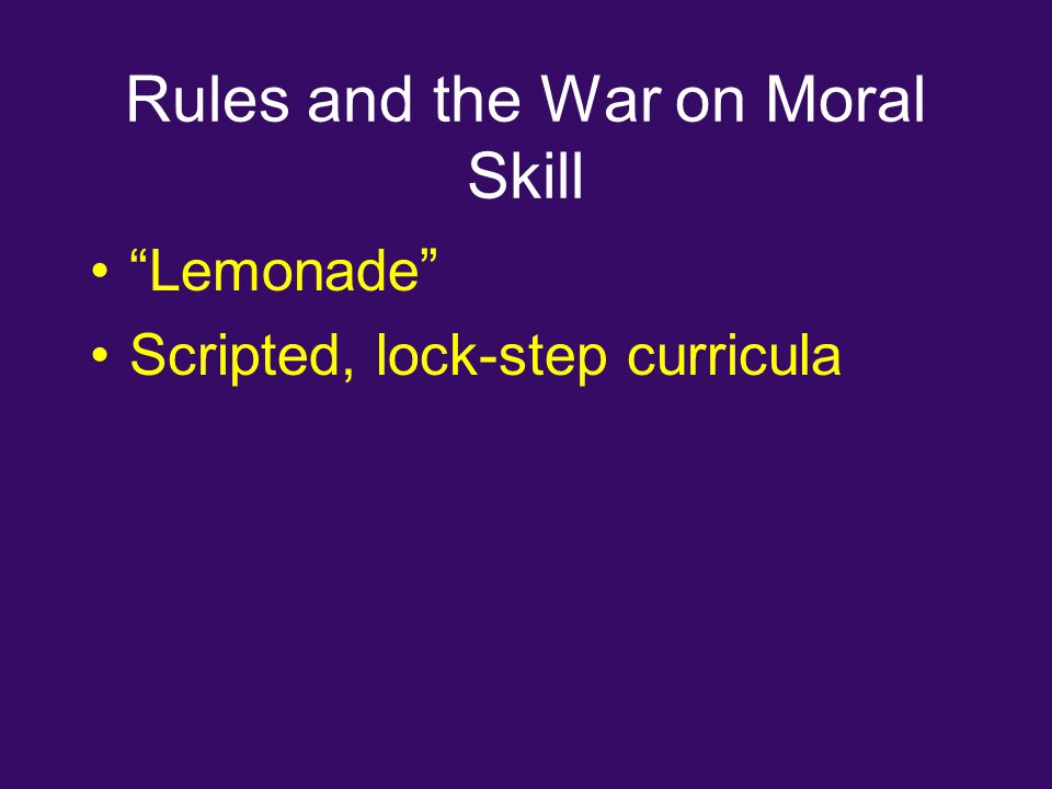 Rules and the War on Moral Skill Lemonade Scripted, lock-step curricula