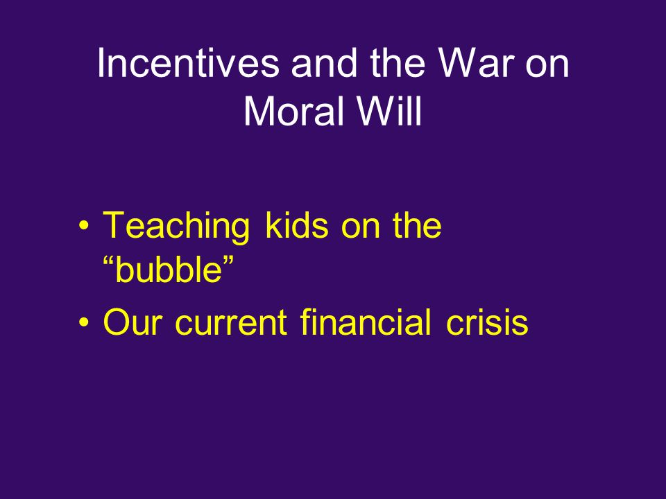 "Incentives and the War on Moral Will Teaching kids on the ""bubble"" Our current financial crisis"