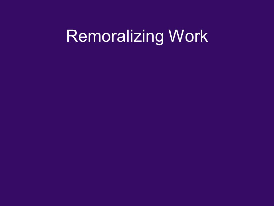 Remoralizing Work