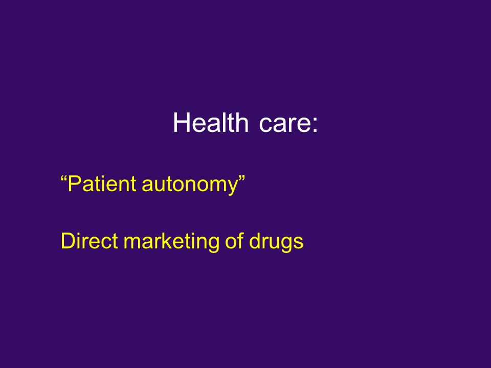 Health care: Patient autonomy Direct marketing of drugs